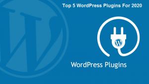 Top 5 WordPress Plugins For 2020